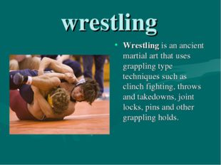 wrestling Wrestling is an ancient martial art that uses grappling type techni