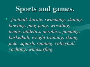 Sports and games. football, karate, swimming, skating, bowling, ping-pong, wr
