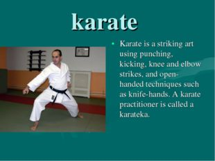 karate Karate is a striking art using punching, kicking, knee and elbow strik