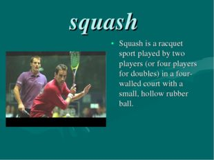 squash Squash is a racquet sport played by two players (or four players for d