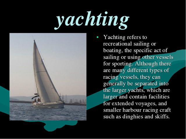 yachting Yachting refers to recreational sailing or boating, the specific ac...