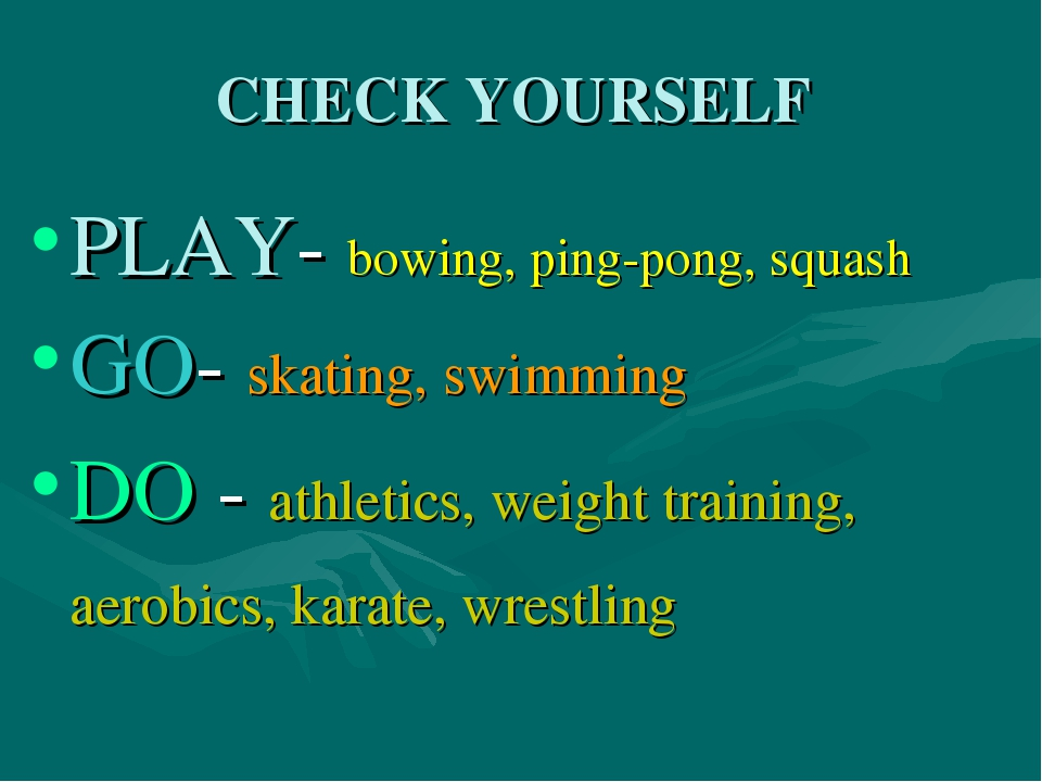 CHECK YOURSELF PLAY- bowing, ping-pong, squash GO- skating, swimming DO - ath...