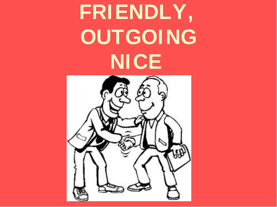 FRIENDLY, OUTGOING NICE