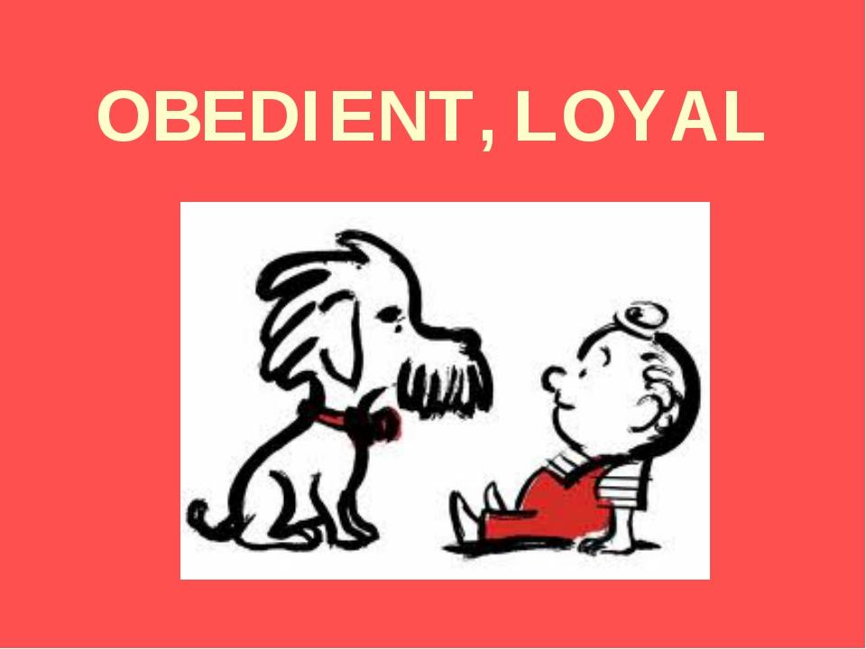 OBEDIENT, LOYAL