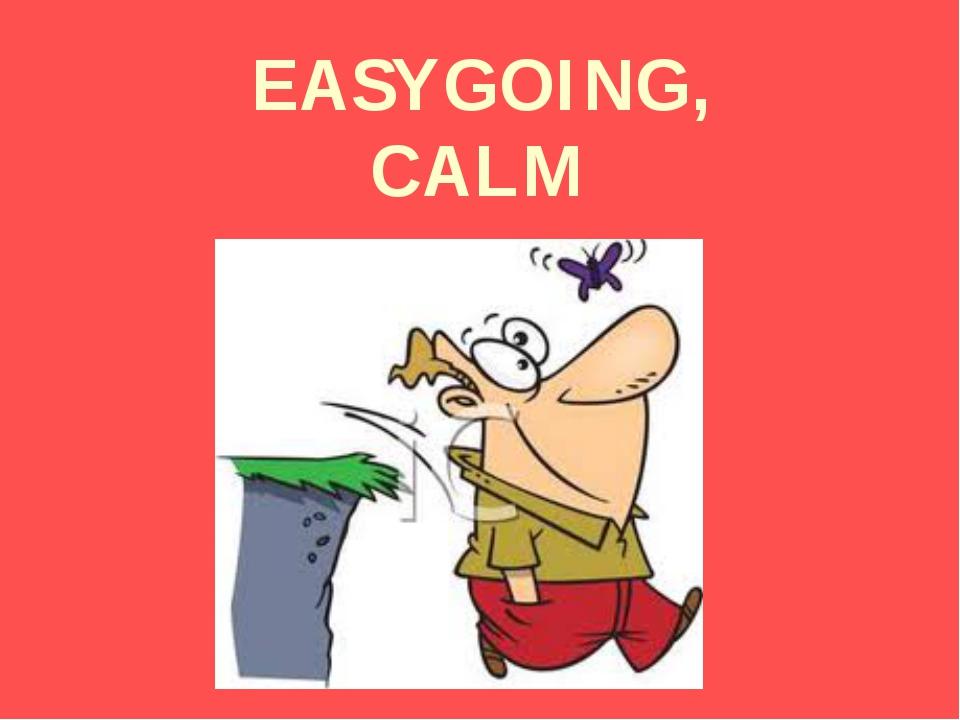 EASYGOING, CALM