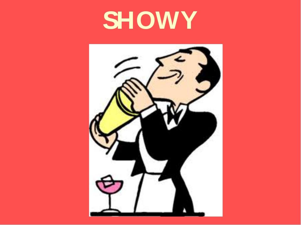 SHOWY