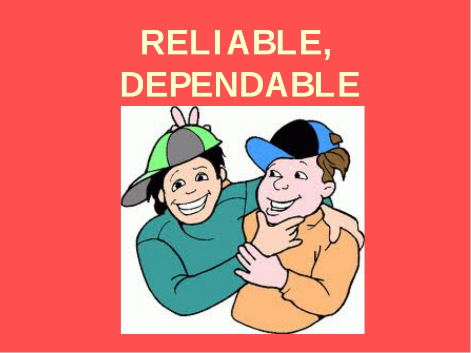 RELIABLE, DEPENDABLE