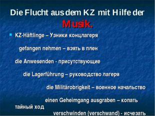 Die Flucht aus dem KZ mit Hilfe der Musik. KZ-Häftlinge – Узники концлагеря g