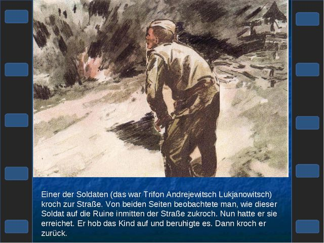 Einer der Soldaten (das war Trifon Andrejewitsch Lukjanowitsch) kroch zur Str...