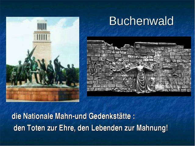 Buchenwald die Nationale Mahn-und Gedenkstätte : den Toten zur Ehre, den Leb...