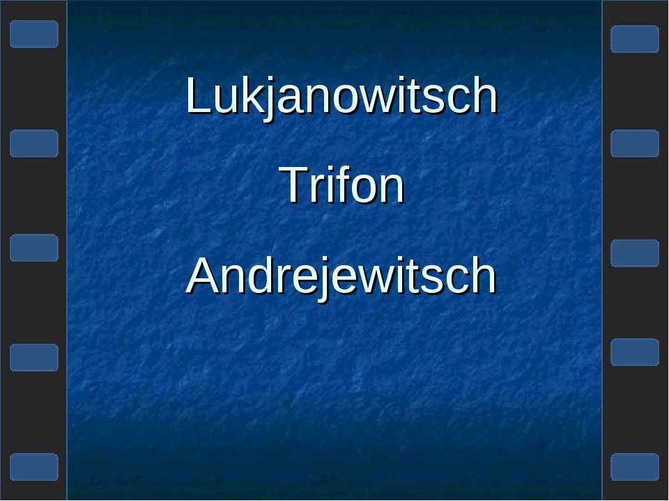 Lukjanowitsch Trifon Andrejewitsch