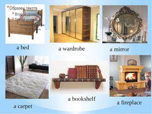 a bed a wardrobe a mirror a carpet a bookshelf a fireplace