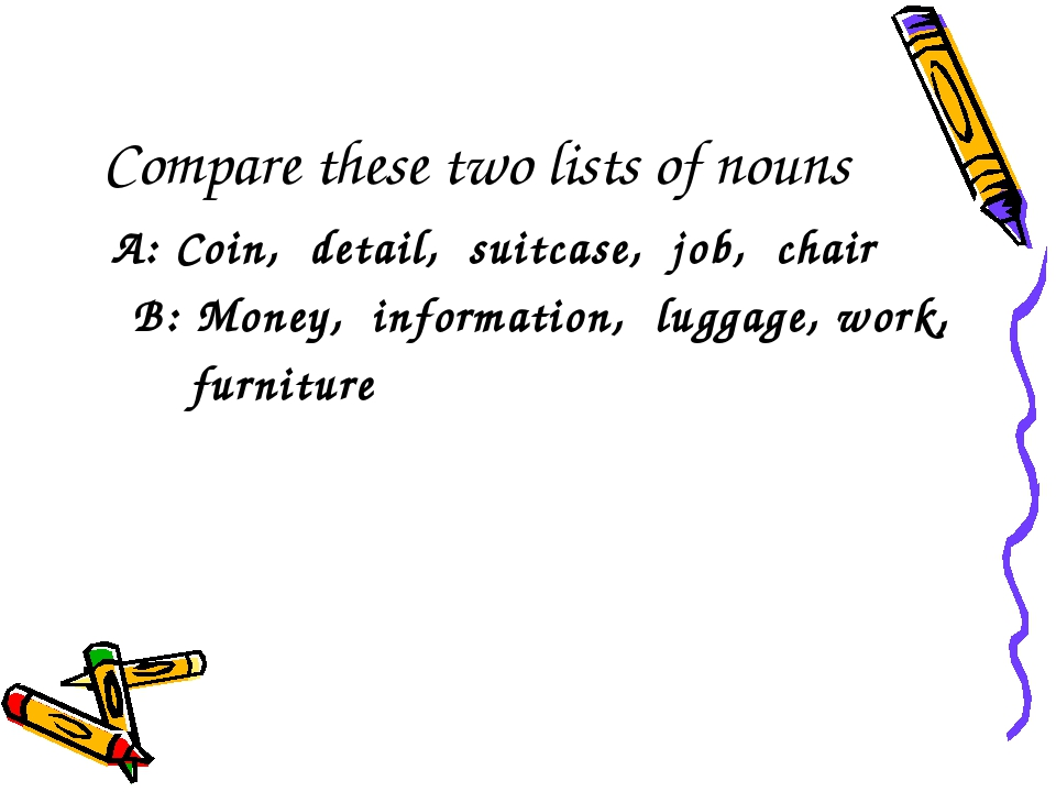 Compare these two lists of nouns A: Coin, detail, suitcase, job, chair B: Mon...