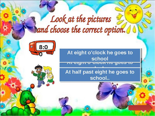 8:00 Try Again Great Job! At eight o´clock he goes to bed. At eight o'clock h...