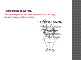Telling stories about Pets. Tom, you may put a red shirt and a nice yellow ha