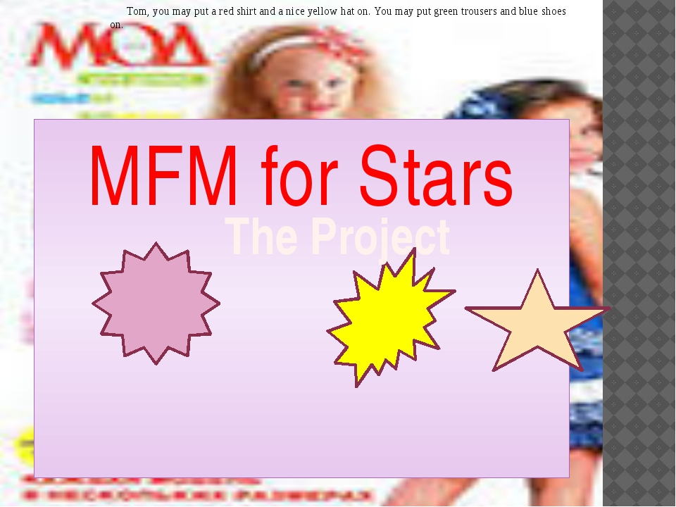 MFM for Stars The Project Tom, you may put a red shirt and a nice yellow hat...