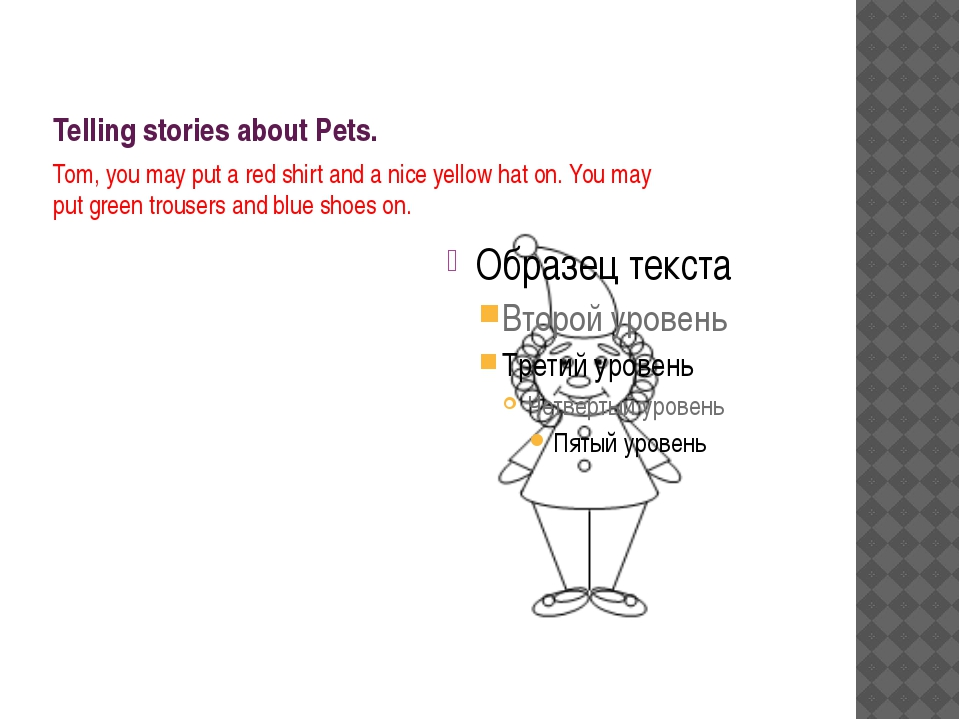 Telling stories about Pets. Tom, you may put a red shirt and a nice yellow ha...