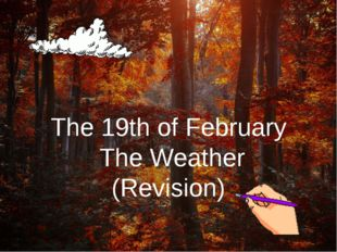 The 19th of February The Weather (Revision)