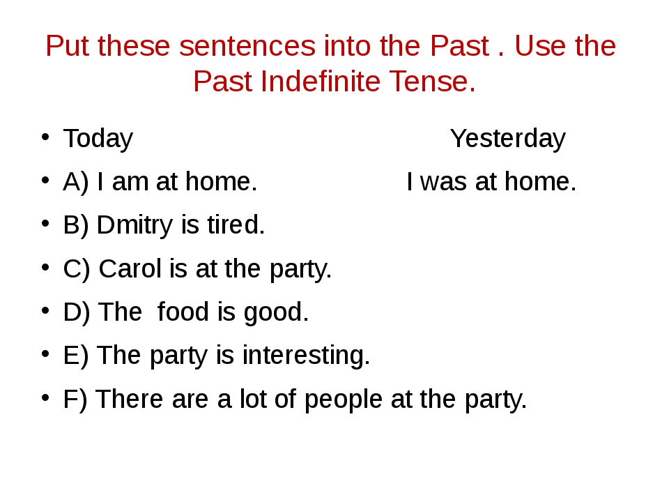 Put these sentences into the Past . Use the Past Indefinite Tense. Today Yest...