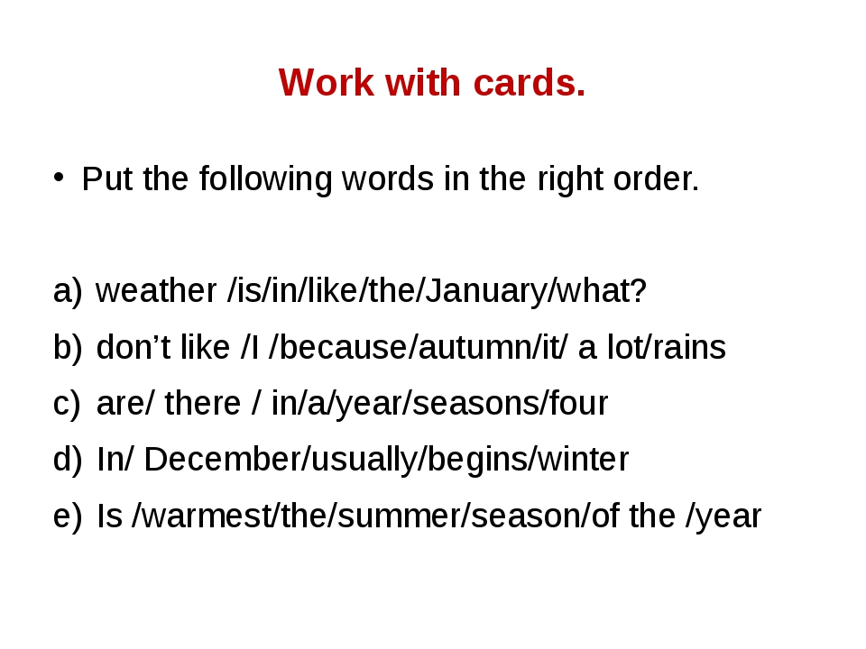 Work with cards. Put the following words in the right order. weather /is/in/l...