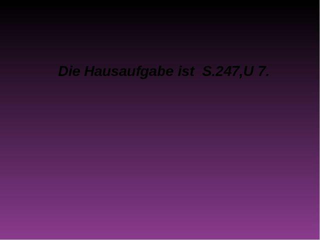Die Hausaufgabe ist S.247,U 7. Дёмина О.Н., учитель немецкого языка МОУ СОШ №...