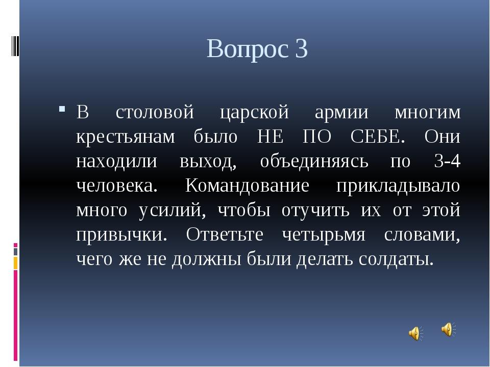 Вопрос 3 В столовой царской армии многим крестьянам было НЕ ПО СЕБЕ. Они нахо...