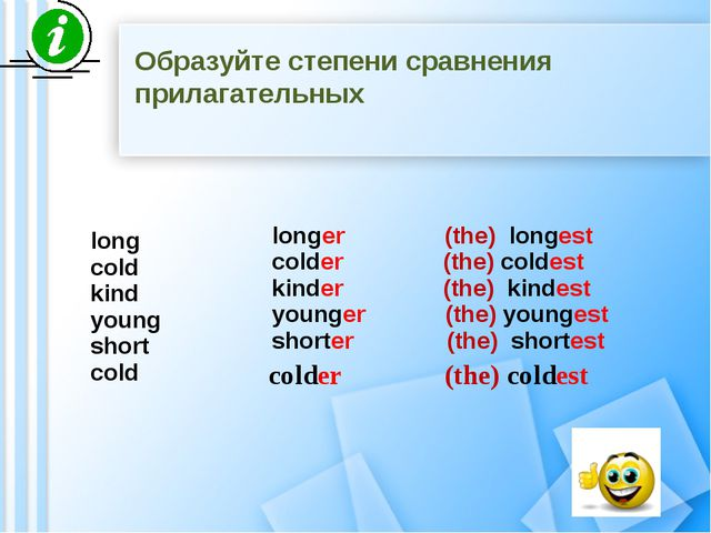 long cold kind young short cold longer (the) longest colder (the) coldest ki...