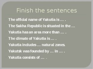 Finish the sentences The official name of Yakutia is … . The Sakha Republic i