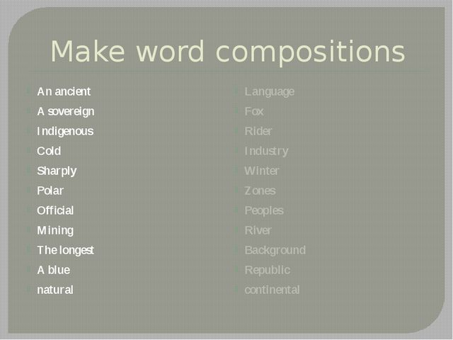 Make word compositions An ancient A sovereign Indigenous Cold Sharply Polar O...