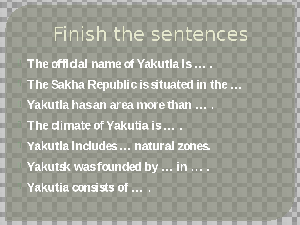 Finish the sentences The official name of Yakutia is … . The Sakha Republic i...