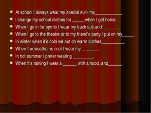 At school I always wear my special suit- my____________. I change my school c