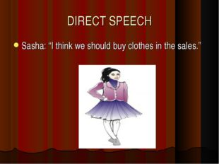 """DIRECT SPEECH Sasha: """"I think we should buy clothes in the sales."""""""