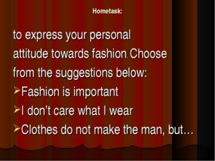 Hometask: to express your personal attitude towards fashion. Choose from the