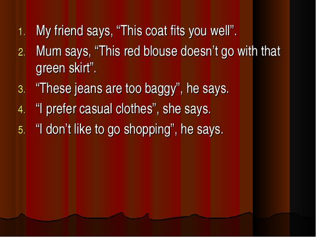 """My friend says, """"This coat fits you well"""". Mum says, """"This red blouse doesn't..."""