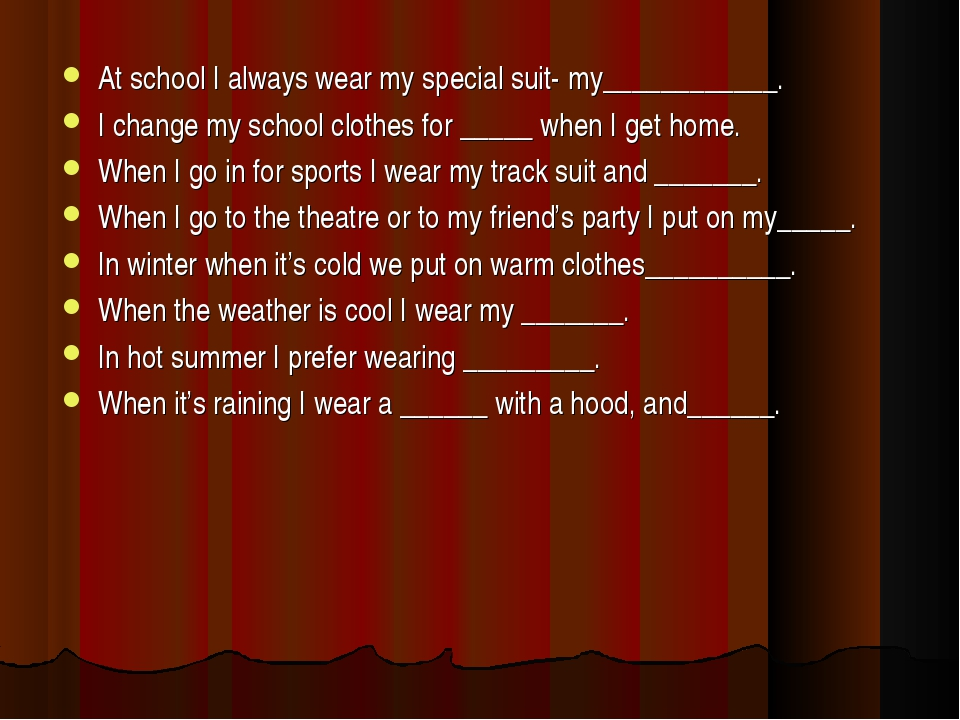 At school I always wear my special suit- my____________. I change my school c...