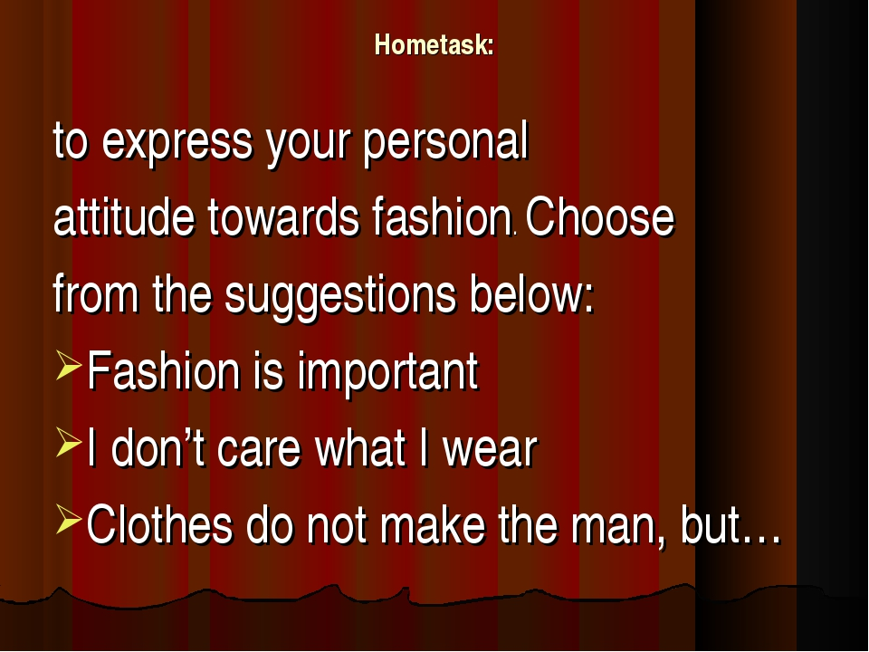 Hometask: to express your personal attitude towards fashion. Choose from the...