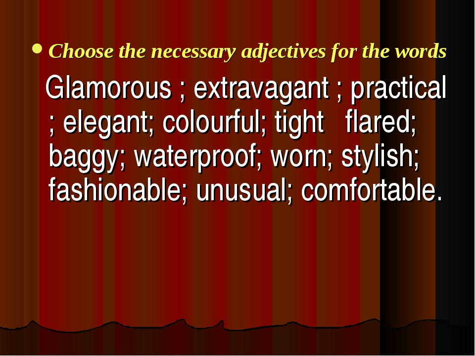 Choose the necessary adjectives for the words Glamorous ; extravagant ; pract...
