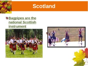 Scotland Bagpipes are the national Scottish instrument Sword dance is a natio