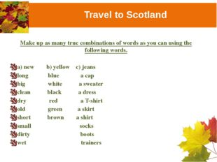 Travel to Scotland Make up as many true combinations of words as you can usin