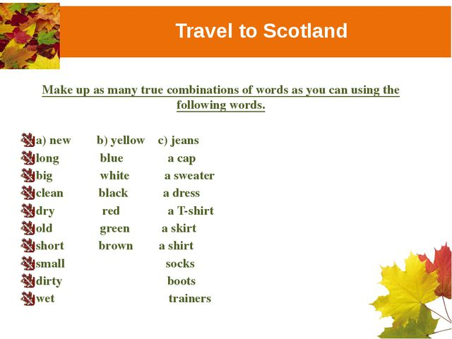 Travel to Scotland Make up as many true combinations of words as you can usin...