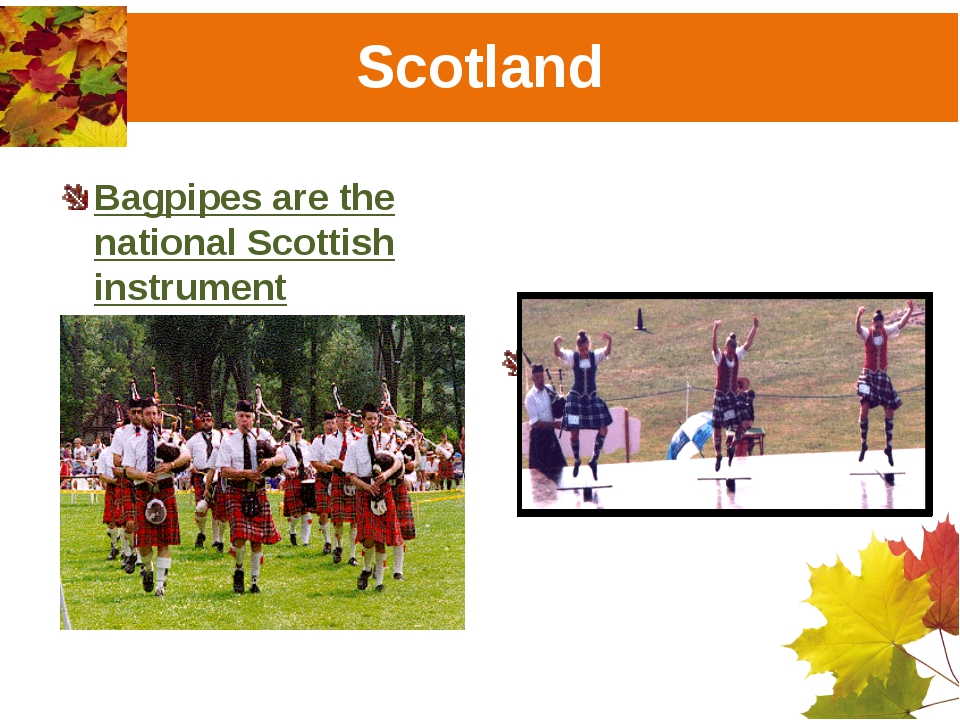 Scotland Bagpipes are the national Scottish instrument Sword dance is a natio...