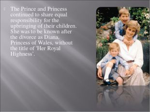 The Prince and Princess continued to share equal responsibility for the upbri