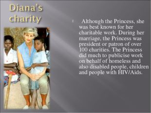 Although the Princess, she was best known for her charitable work. During he