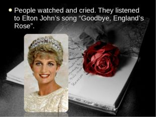 "People watched and cried. They listened to Elton John's song ""Goodbye, Englan"