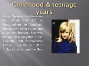 Diana Spencer was born on the first of July, 1961 in Sandringham in England.
