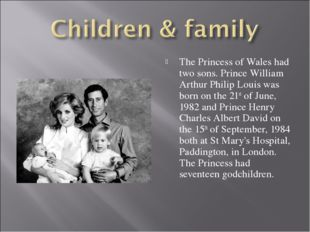 The Princess of Wales had two sons. Prince William Arthur Philip Louis was bo