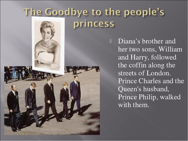 Diana's brother and her two sons, William and Harry, followed the coffin alo...
