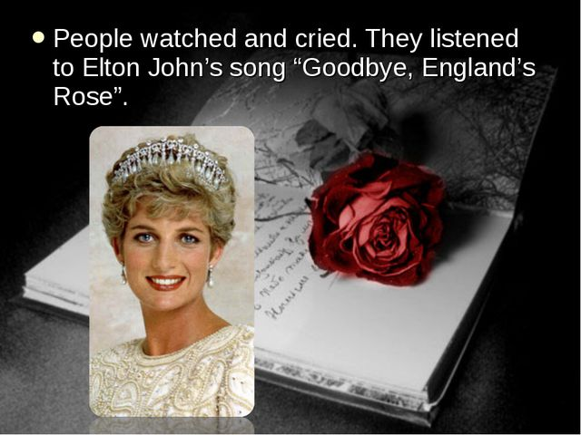 "People watched and cried. They listened to Elton John's song ""Goodbye, Englan..."