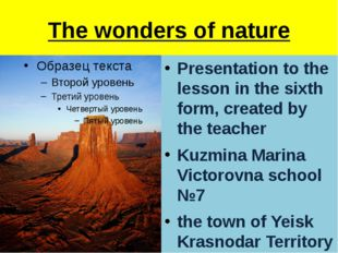 The wonders of nature Presentation to the lesson in the sixth form, created b