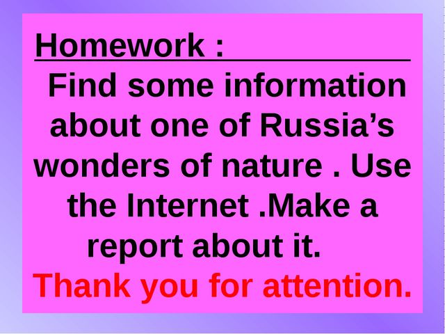 Homework : Find some information about one of Russia's wonders of nature . Us...